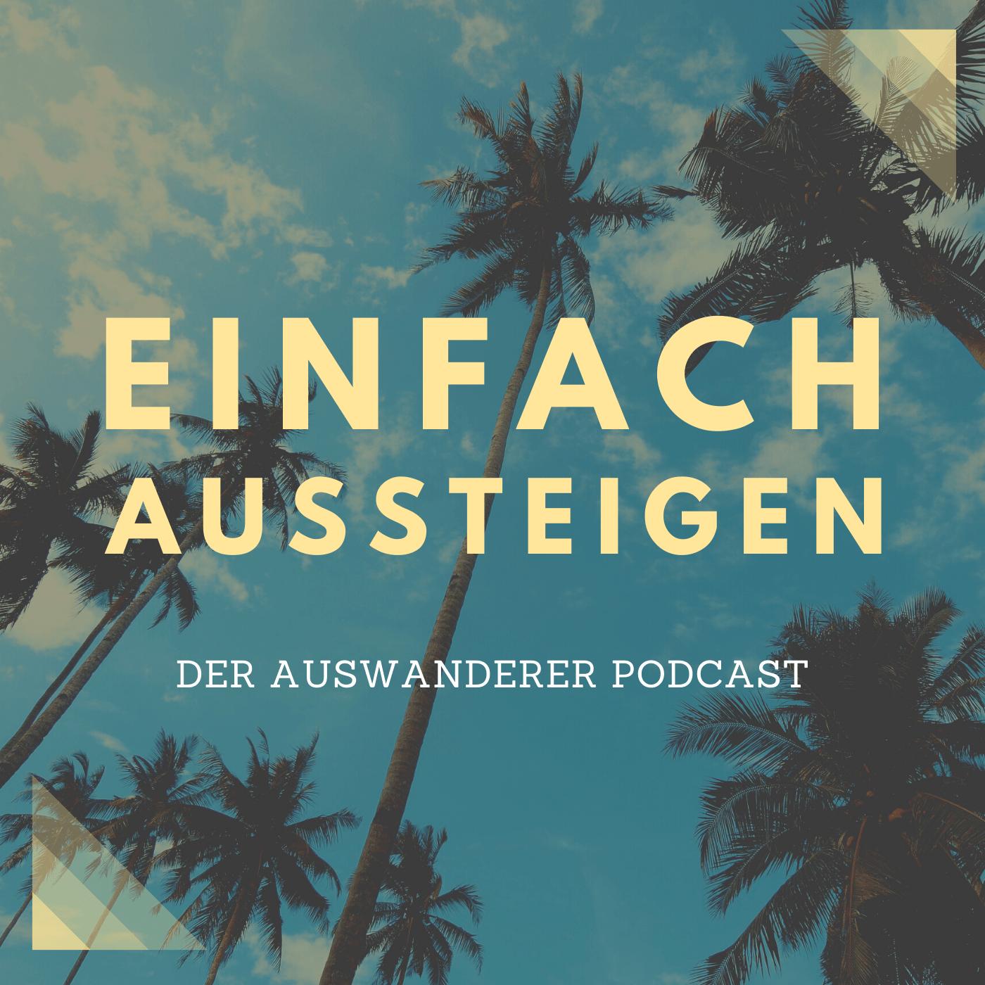 EINFACH AUSSTEIGEN der Auswanderer Podcast